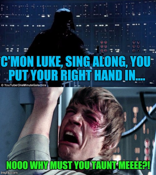 C'MON LUKE, SING ALONG, YOU PUT YOUR RIGHT HAND IN.... NOOO WHY MUST YOU TAUNT MEEEE?! | made w/ Imgflip meme maker