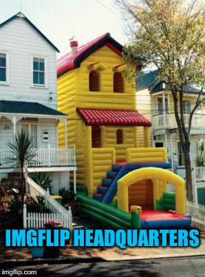 IMGFLIP HEADQUARTERS | made w/ Imgflip meme maker