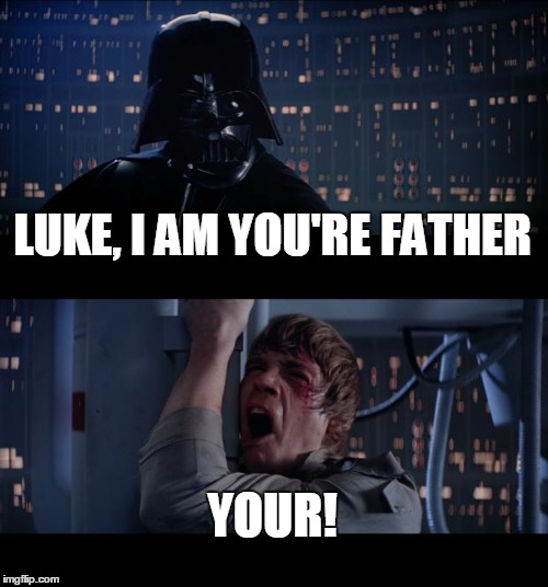 Star Wars No Meme | LUKE, I AM YOU'RE FATHER YOUR! | image tagged in memes,star wars no | made w/ Imgflip meme maker