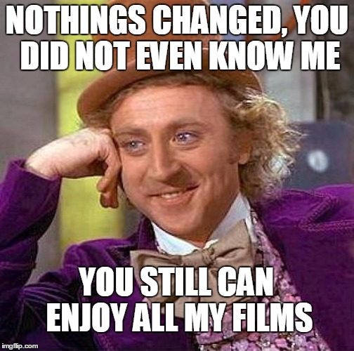EMO HYSTERIA OVER THE DEATH OF GENE WILDER | NOTHINGS CHANGED, YOU DID NOT EVEN KNOW ME YOU STILL CAN ENJOY ALL MY FILMS | image tagged in memes,creepy condescending wonka,celebrities,hysterical | made w/ Imgflip meme maker