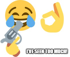 I'VE SEEN TOO MUCH! | made w/ Imgflip meme maker