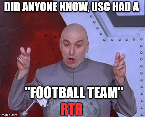 "Dr Evil Laser Meme |  DID ANYONE KNOW, USC HAD A; ""FOOTBALL TEAM""; RTR 