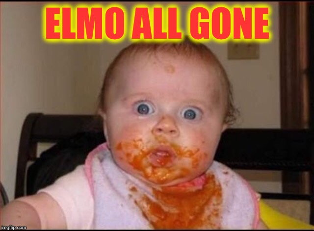 Do not let this child near Grover  |  ELMO ALL GONE | image tagged in memes,baby meme,sesame street,elmo | made w/ Imgflip meme maker