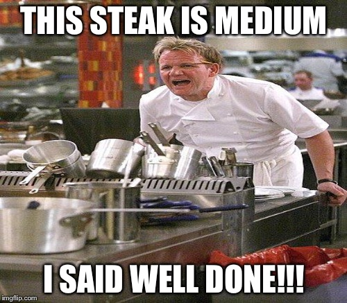 THIS STEAK IS MEDIUM I SAID WELL DONE!!! | made w/ Imgflip meme maker