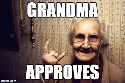rockin grandma | GRANDMA APPROVES | image tagged in rockin grandma | made w/ Imgflip meme maker