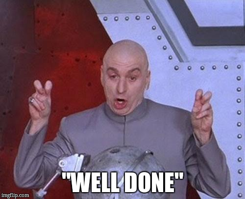 "Dr Evil Laser Meme | ""WELL DONE"" 