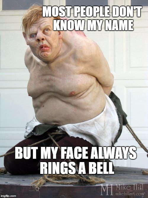 MOST PEOPLE DON'T KNOW MY NAME BUT MY FACE ALWAYS RINGS A BELL | made w/ Imgflip meme maker
