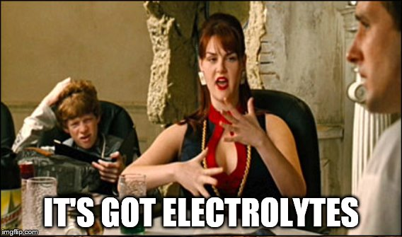 IT'S GOT ELECTROLYTES | made w/ Imgflip meme maker