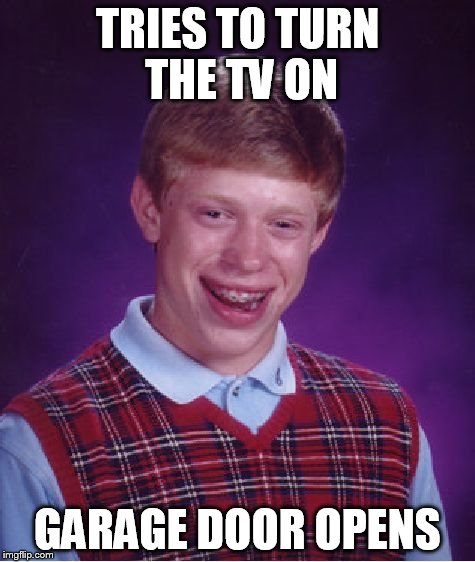 Bad Luck Brian Meme | TRIES TO TURN THE TV ON GARAGE DOOR OPENS | image tagged in memes,bad luck brian | made w/ Imgflip meme maker