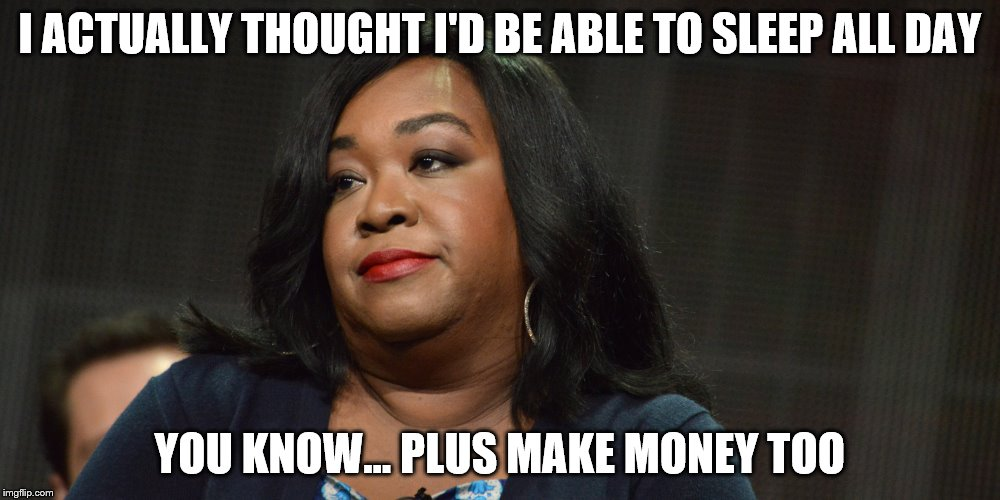 I ACTUALLY THOUGHT I'D BE ABLE TO SLEEP ALL DAY YOU KNOW... PLUS MAKE MONEY TOO | made w/ Imgflip meme maker