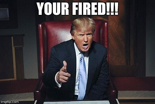 Image result for trump your fired
