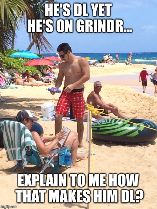 Down low grinding | HE'S DL YET HE'S ON GRINDR… EXPLAIN TO ME HOW THAT MAKES HIM DL? | image tagged in grind,grinding,gay,gay pride,gay guy,gayboy | made w/ Imgflip meme maker