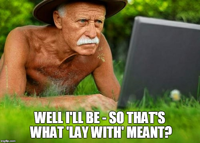 WELL I'LL BE - SO THAT'S WHAT 'LAY WITH' MEANT? | made w/ Imgflip meme maker