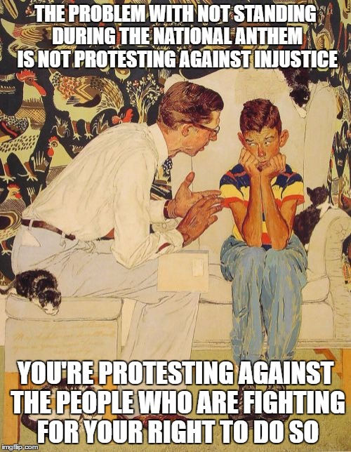 I hope Kaepernick sees this | THE PROBLEM WITH NOT STANDING DURING THE NATIONAL ANTHEM IS NOT PROTESTING AGAINST INJUSTICE YOU'RE PROTESTING AGAINST THE PEOPLE WHO ARE FI | image tagged in memes,the probelm is | made w/ Imgflip meme maker