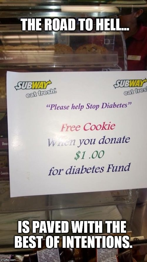 Free Cookie | THE ROAD TO HELL... IS PAVED WITH THE BEST OF INTENTIONS. | image tagged in wow,common sense,diabetes,cookie,subway | made w/ Imgflip meme maker