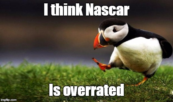 I think Nascar Is overrated | made w/ Imgflip meme maker