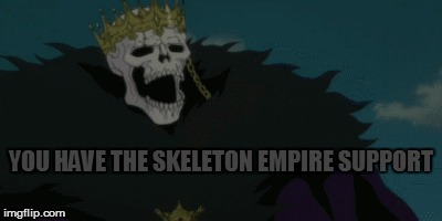 YOU HAVE THE SKELETON EMPIRE SUPPORT | made w/ Imgflip meme maker