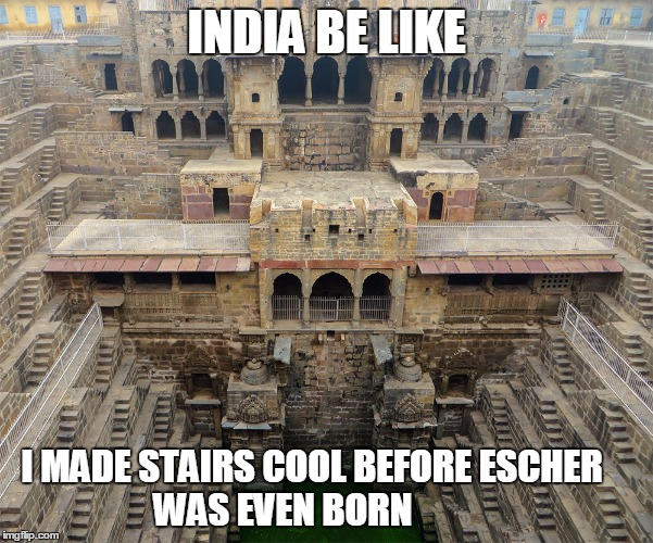 stepwells |  INDIA BE LIKE; I MADE STAIRS COOL BEFORE ESCHER              WAS EVEN BORN | image tagged in stepwells,india,escher | made w/ Imgflip meme maker