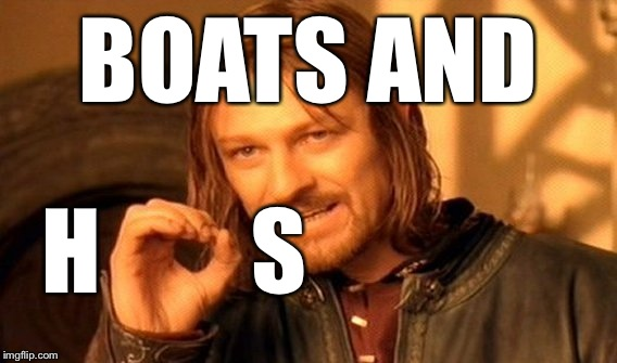 One Does Not Simply Meme | BOATS AND H        S | image tagged in memes,one does not simply | made w/ Imgflip meme maker