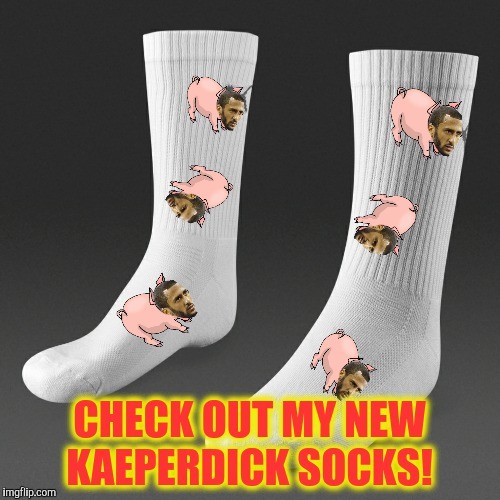 Have you seen the little piggies crawling in the dirt?  |  CHECK OUT MY NEW KAEPERDICK SOCKS! | image tagged in colin kaepernick,piggies,socks | made w/ Imgflip meme maker
