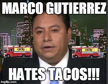19wyc7 taco trucks marco gutierrez imgflip,Taco Truck Meme