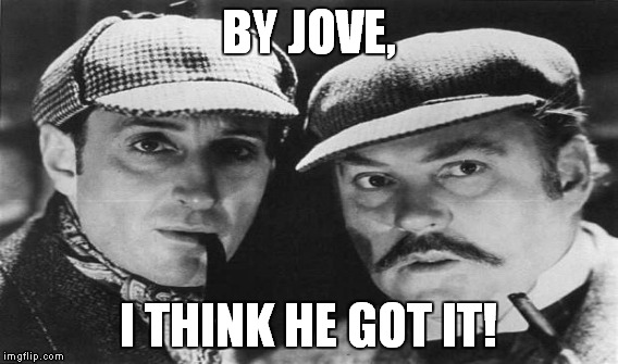 BY JOVE, I THINK HE GOT IT! | made w/ Imgflip meme maker