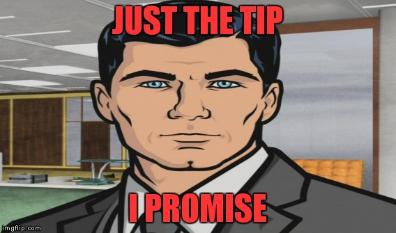 JUST THE TIP I PROMISE | made w/ Imgflip meme maker