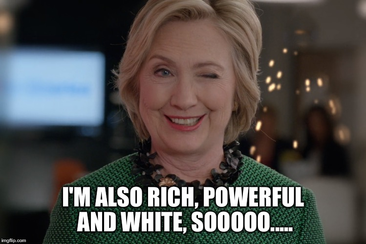 I'M ALSO RICH, POWERFUL AND WHITE, SOOOOO..... | made w/ Imgflip meme maker