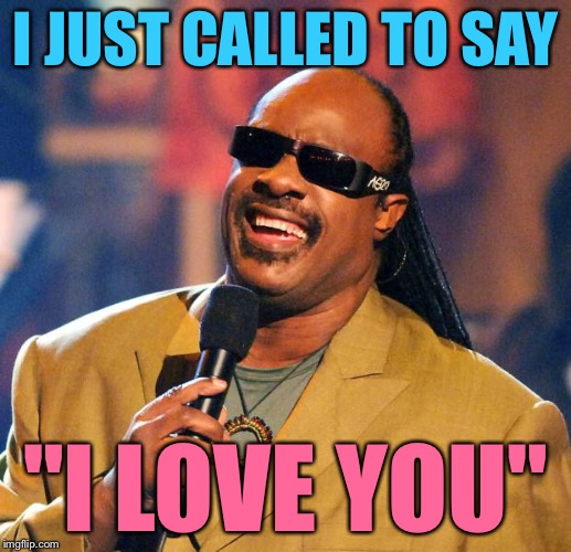 "Thank you everyone for showing me the way! | I JUST CALLED TO SAY ""I LOVE YOU"" 