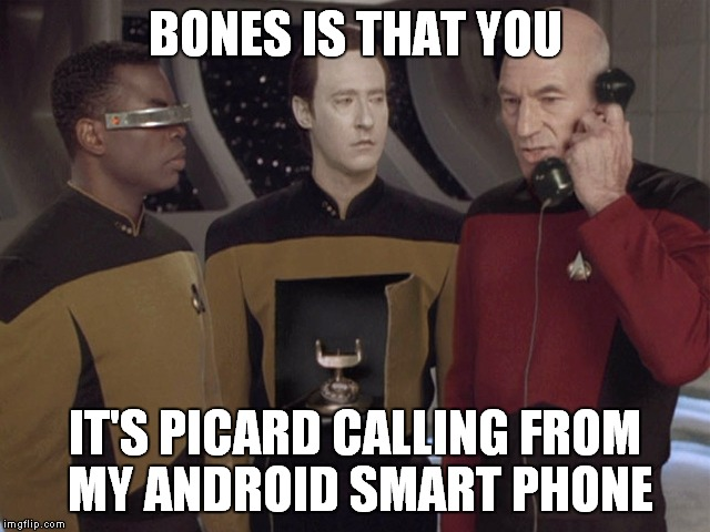 BONES IS THAT YOU IT'S PICARD CALLING FROM MY ANDROID SMART PHONE | made w/ Imgflip meme maker
