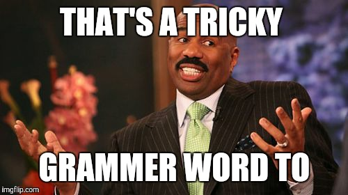 Steve Harvey Meme | THAT'S A TRICKY GRAMMER WORD TO | image tagged in memes,steve harvey | made w/ Imgflip meme maker