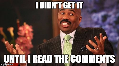 Steve Harvey Meme | I DIDN'T GET IT UNTIL I READ THE COMMENTS | image tagged in memes,steve harvey | made w/ Imgflip meme maker