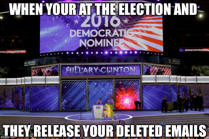 When your at the Election and they Release your Emails | THEY RELEASE YOUR DELETED EMAILS WHEN YOUR AT THE ELECTION AND | image tagged in hillary clinton 2016,hillary clinton,2016 presidential candidates,2016 election,spongegar | made w/ Imgflip meme maker