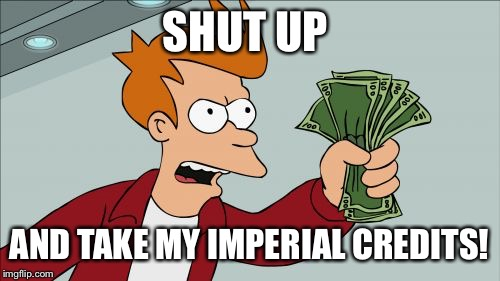 Image result for take my imperial credits