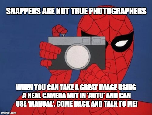 Spiderman Camera | SNAPPERS ARE NOT TRUE PHOTOGRAPHERS WHEN YOU CAN TAKE A GREAT IMAGE USING A REAL CAMERA NOT IN 'AUTO' AND CAN USE 'MANUAL', COME BACK AND TA | image tagged in memes,spiderman camera,spiderman | made w/ Imgflip meme maker