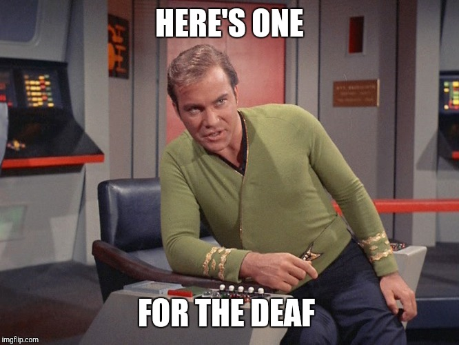 HERE'S ONE FOR THE DEAF | made w/ Imgflip meme maker