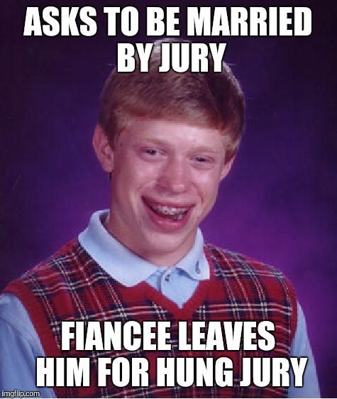 Bad Luck Brian Meme | ASKS TO BE MARRIED BY JURY FIANCEE LEAVES HIM FOR HUNG JURY | image tagged in memes,bad luck brian | made w/ Imgflip meme maker