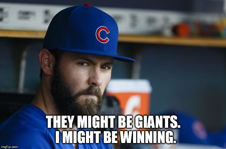 Jake Arrieta |  THEY MIGHT BE GIANTS.  I MIGHT BE WINNING. | image tagged in jake arrieta | made w/ Imgflip meme maker