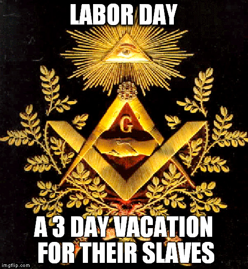 LABOR DAY; A 3 DAY VACATION FOR THEIR SLAVES | image tagged in labor day | made w/ Imgflip meme maker