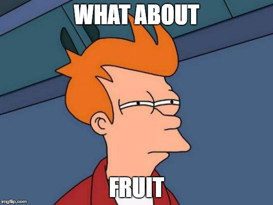 WHAT ABOUT FRUIT | image tagged in memes,futurama fry | made w/ Imgflip meme maker