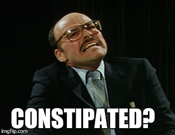 CONSTIPATED? | made w/ Imgflip meme maker