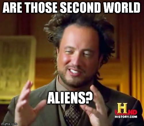 Ancient Aliens Meme | ARE THOSE SECOND WORLD ALIENS? | image tagged in memes,ancient aliens | made w/ Imgflip meme maker