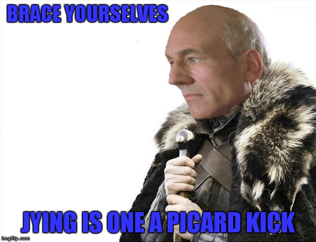 BRACE YOURSELVES JYING IS ONE A PICARD KICK | made w/ Imgflip meme maker