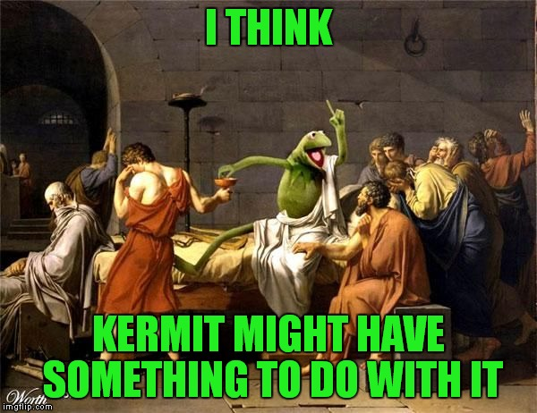 I THINK KERMIT MIGHT HAVE SOMETHING TO DO WITH IT | made w/ Imgflip meme maker