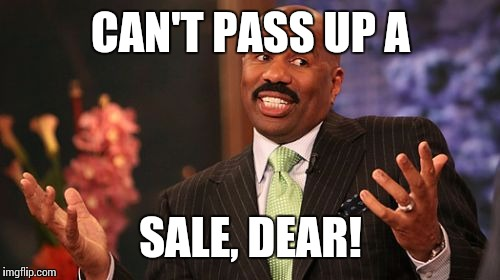 Steve Harvey Meme | CAN'T PASS UP A SALE, DEAR! | image tagged in memes,steve harvey | made w/ Imgflip meme maker