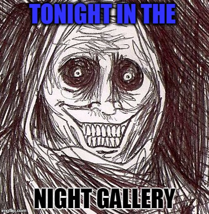 A painting from a 1970's tv show |  TONIGHT IN THE; NIGHT GALLERY | image tagged in memes,unwanted house guest | made w/ Imgflip meme maker
