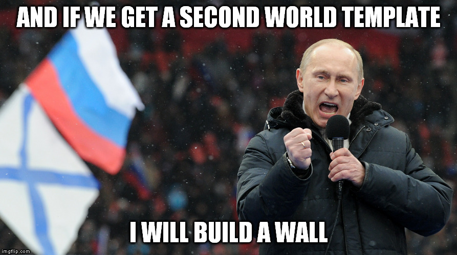 AND IF WE GET A SECOND WORLD TEMPLATE I WILL BUILD A WALL | made w/ Imgflip meme maker