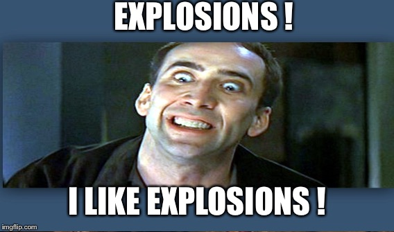 EXPLOSIONS ! I LIKE EXPLOSIONS ! | made w/ Imgflip meme maker