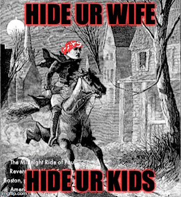 HIDE UR WIFE HIDE UR KIDS | image tagged in paul revere | made w/ Imgflip meme maker