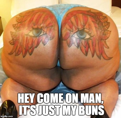 HEY COME ON MAN, IT'S JUST MY BUNS | made w/ Imgflip meme maker
